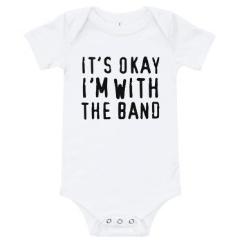 It's Okay I'm With The Band Quote Baby Bodysuit