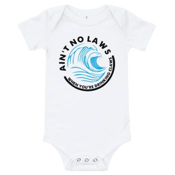 Ai't no laws when you're drinking claws Quote Baby Bodysuit