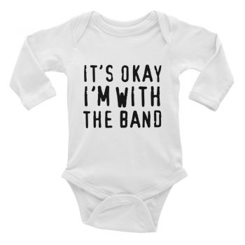 It's Okay I'm With The Band Quote Baby Bodysuit Long Sleeve