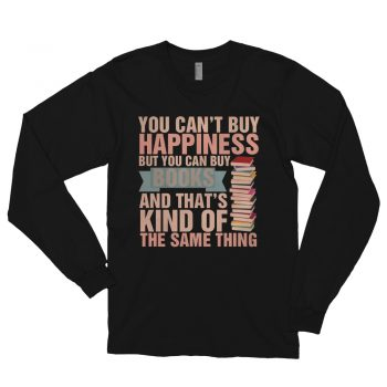 You Can't Buy Happiness Book is Happiness Quote Long Sleeve