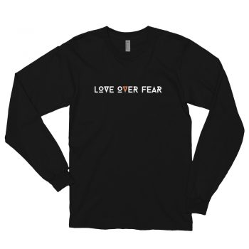 Love Over Fear Quote Long Sleeve Shirt
