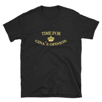 Time For Gina's Opinion Quote T Shirt