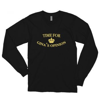 Time For Gina's Opinion Long Sleeve