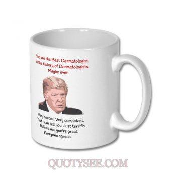 Donald Trump Best Dermatologist in History Mug