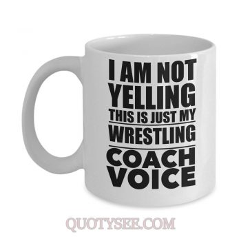 Wrestling Coach I am not yelling this is just my wrestling coach voice Mug