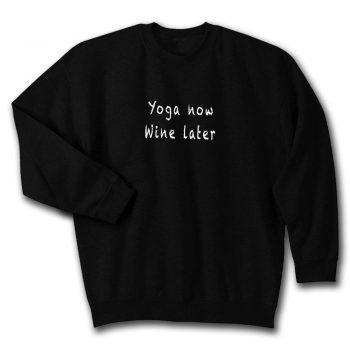 Yoga Now Wine Later Quote Unisex Sweatshirt