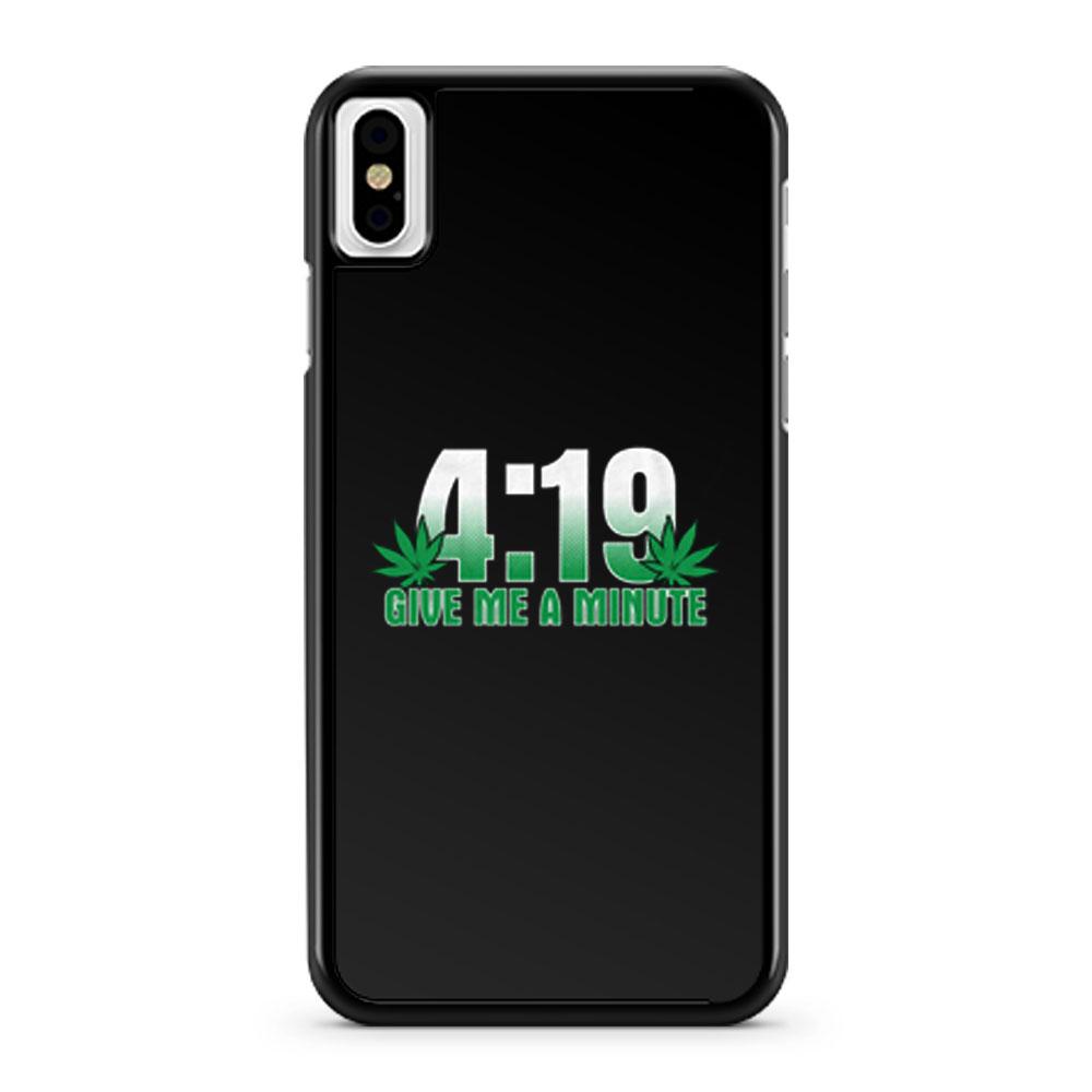 4 19 Give Me A Minute 420 Pot Head Stoner Smoker Kush Weed iPhone X Case iPhone XS Case iPhone XR Case iPhone XS Max Case
