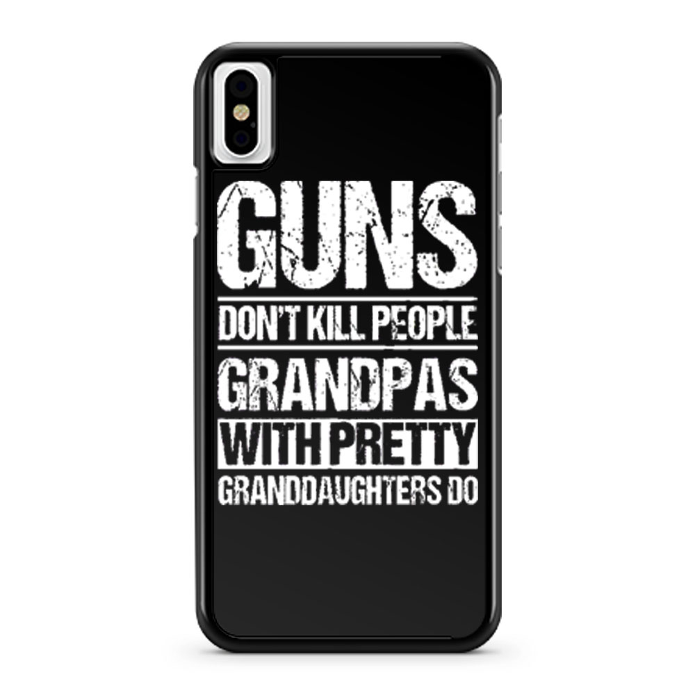 Guns Dont Kill People Grandpas With Pretty Grandaughters Do iPhone X Case iPhone XS Case iPhone XR Case iPhone XS Max Case