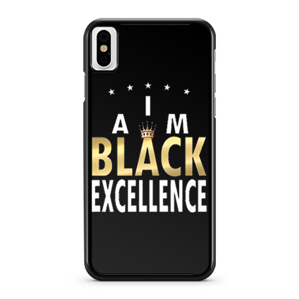 I Am Black Excellence Black And Proud iPhone X Case iPhone XS Case iPhone XR Case iPhone XS Max Case