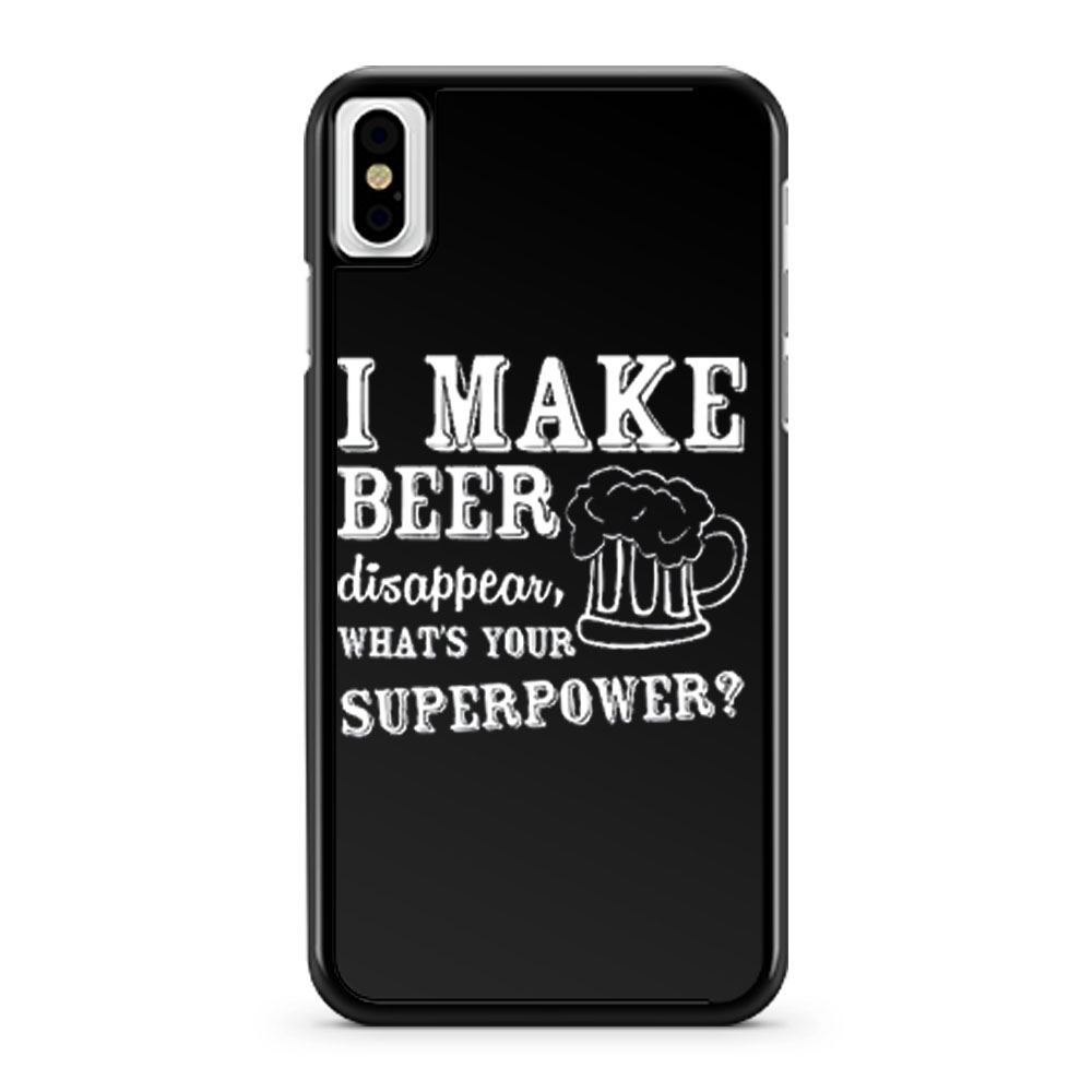 I Make Beer Disappear Whats Your Superpower iPhone X Case iPhone XS Case iPhone XR Case iPhone XS Max Case