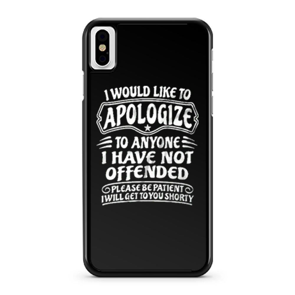 I Would Like To Apologize To Anyone I Have Not Offended Sarcasm iPhone X Case iPhone XS Case iPhone XR Case iPhone XS Max Case