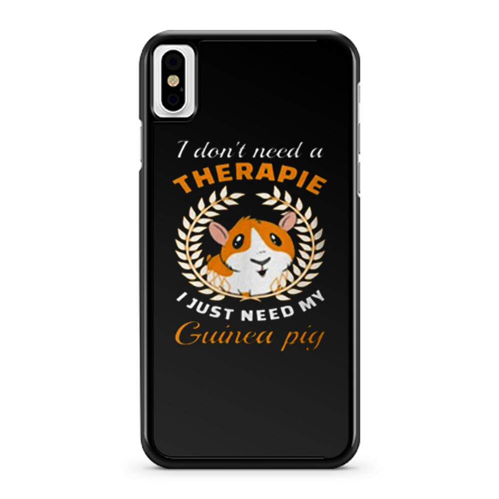 I dont need a therapie i just need my guinea pig iPhone X Case iPhone XS Case iPhone XR Case iPhone XS Max Case