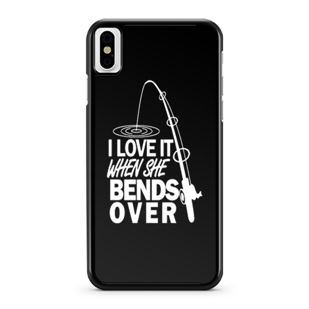 I love It When She Bends Over Fishing iPhone X Case iPhone XS Case iPhone XR Case iPhone XS Max Case
