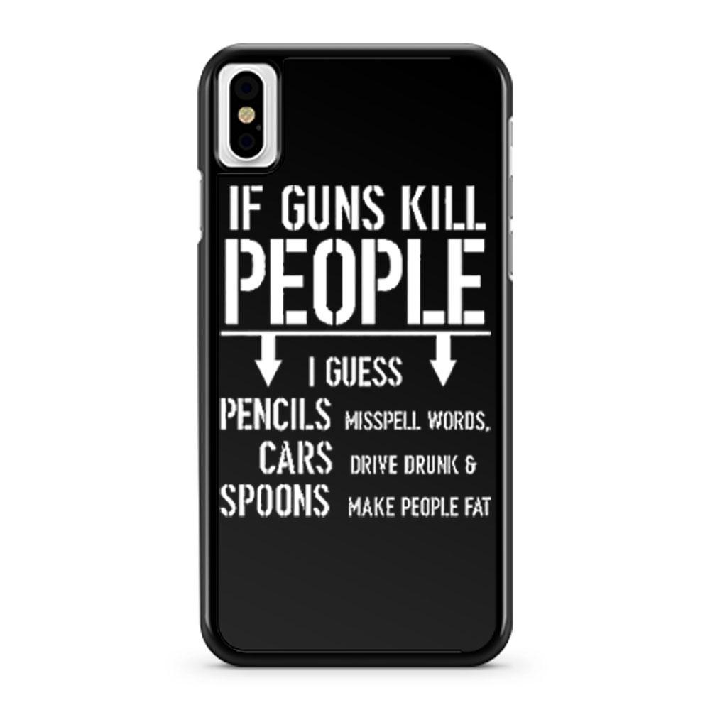 If Guns Kill People 2nd Amendment Gun Rights iPhone X Case iPhone XS Case iPhone XR Case iPhone XS Max Case