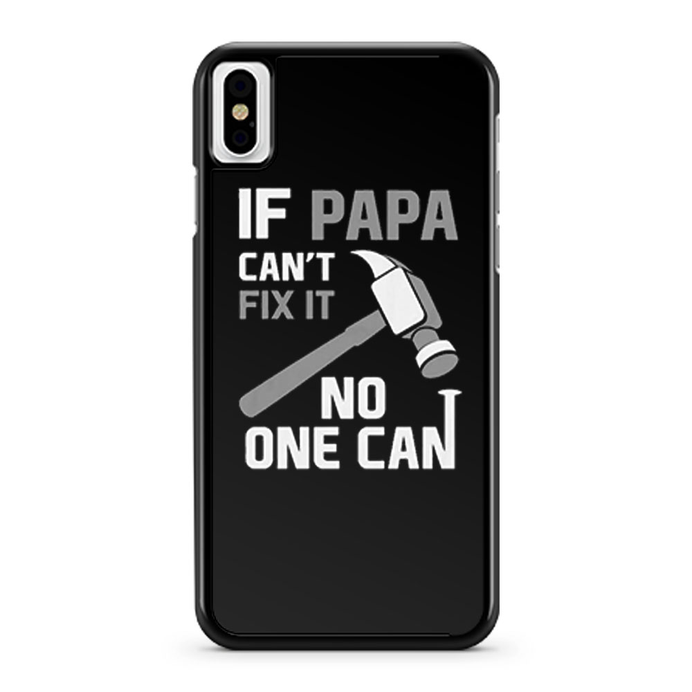 If Papa Cant Fix It No One Can Hammer iPhone X Case iPhone XS Case iPhone XR Case iPhone XS Max Case