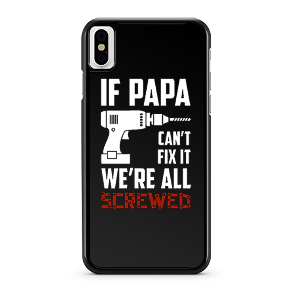 If Papa Cant Fix It Were All Screwed iPhone X Case iPhone XS Case iPhone XR Case iPhone XS Max Case
