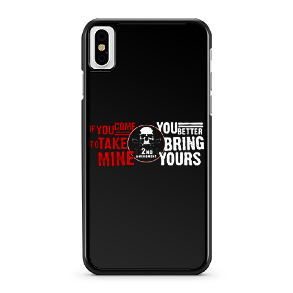 Iif You Come To Take Mine You Better Bring Yours iPhone X Case iPhone XS Case iPhone XR Case iPhone XS Max Case