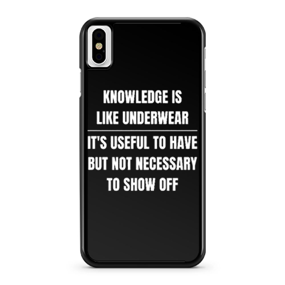 Knowledge Is Like Underwear Funny Sarcasm iPhone X Case iPhone XS Case iPhone XR Case iPhone XS Max Case