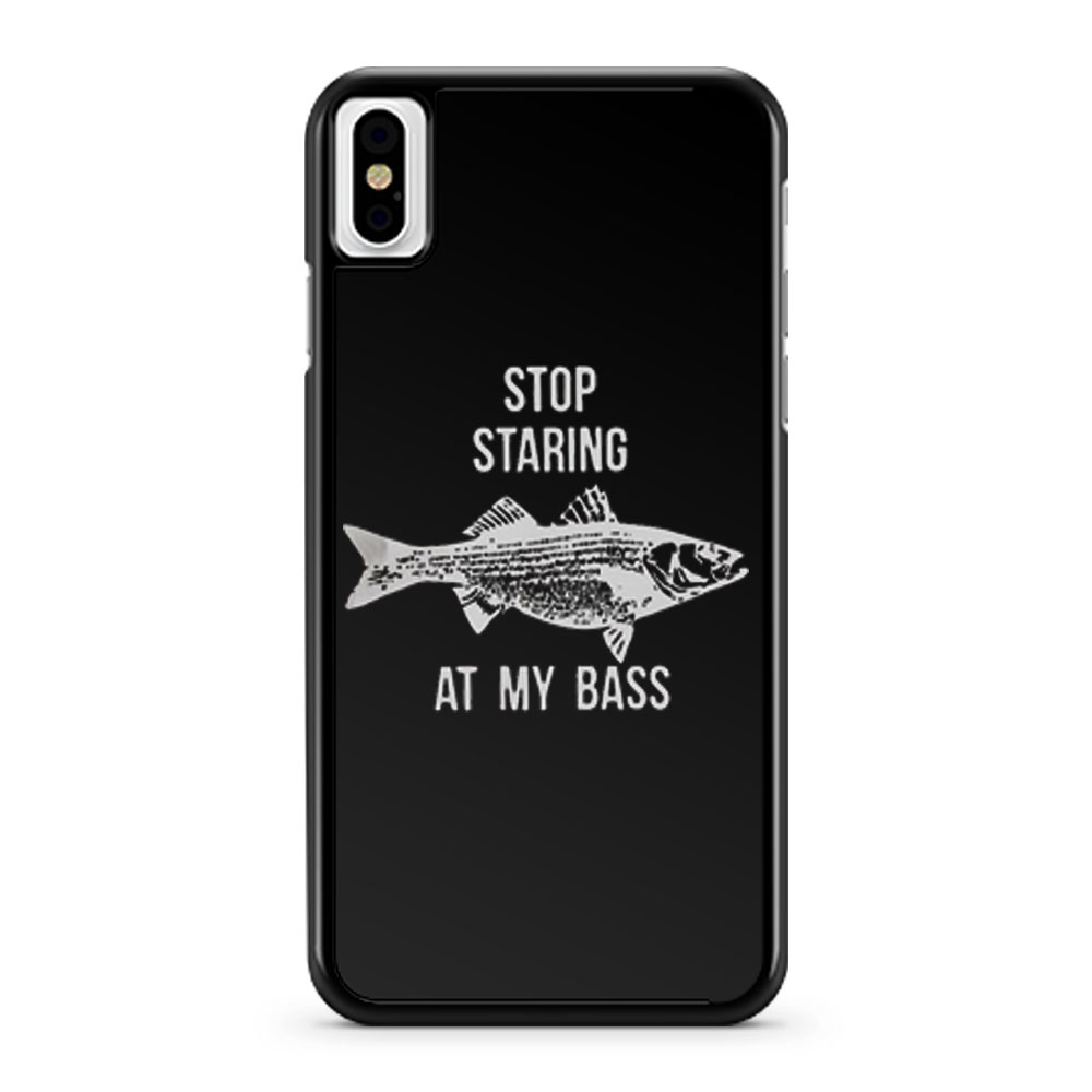 Stop Staring At My Bass Funny Fishing iPhone X Case iPhone XS Case iPhone XR Case iPhone XS Max Case