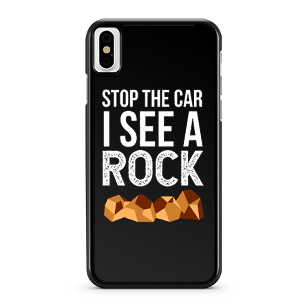 Stop The Car I See A Rock iPhone X Case iPhone XS Case iPhone XR Case iPhone XS Max Case