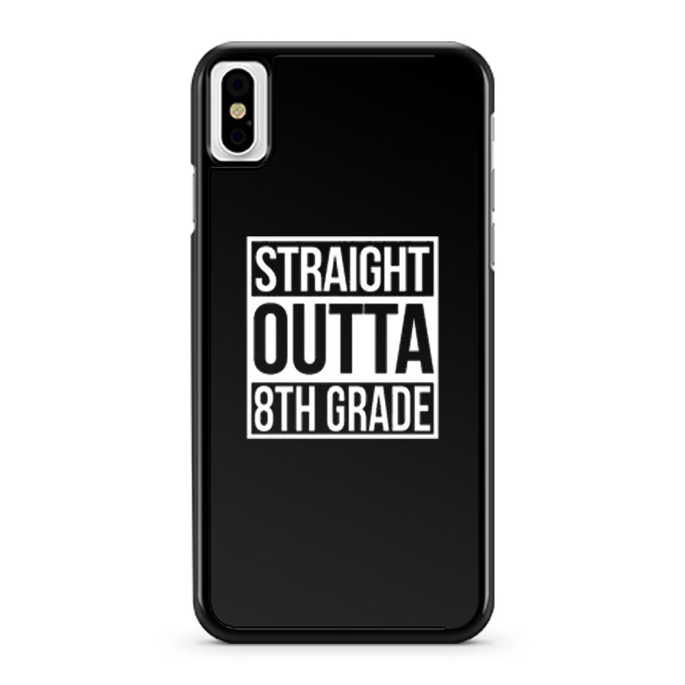 Straight Outta 8th Grade iPhone X Case iPhone XS Case iPhone XR Case iPhone XS Max Case