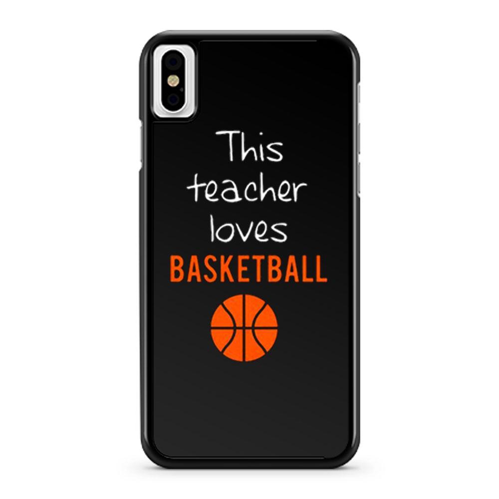 This Teacher Loves Basketball iPhone X Case iPhone XS Case iPhone XR Case iPhone XS Max Case