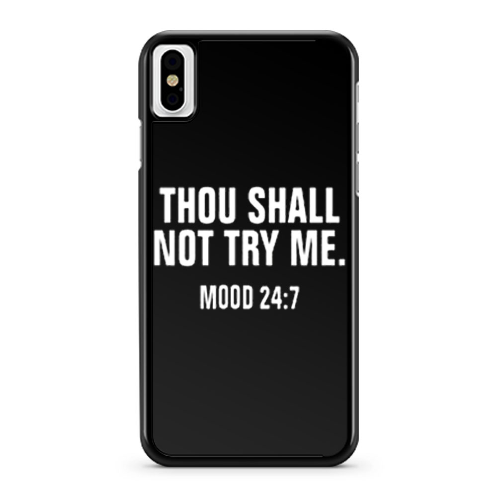 Thou Shall Not Try Me Mood 24 7 iPhone X Case iPhone XS Case iPhone XR Case iPhone XS Max Case