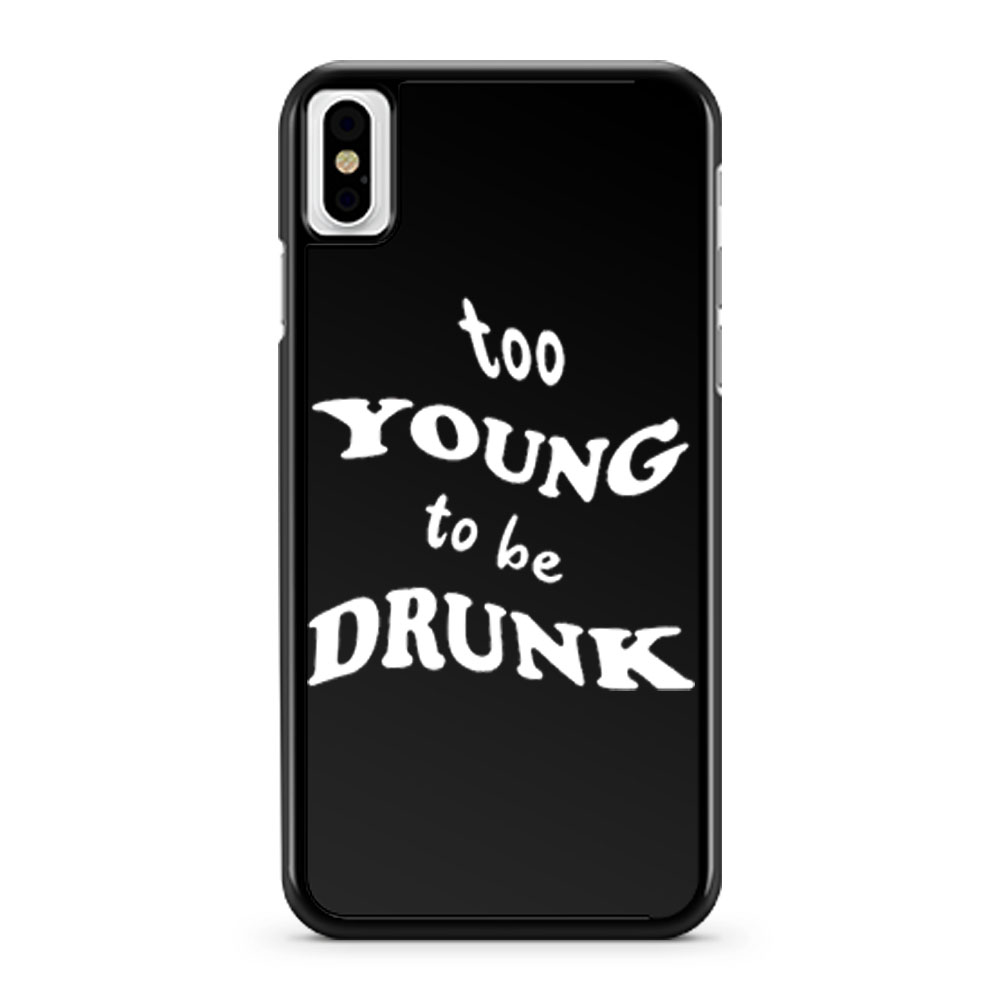 Too Young Bo Be Drunk Funny Quotes iPhone X Case iPhone XS Case iPhone XR Case iPhone XS Max Case