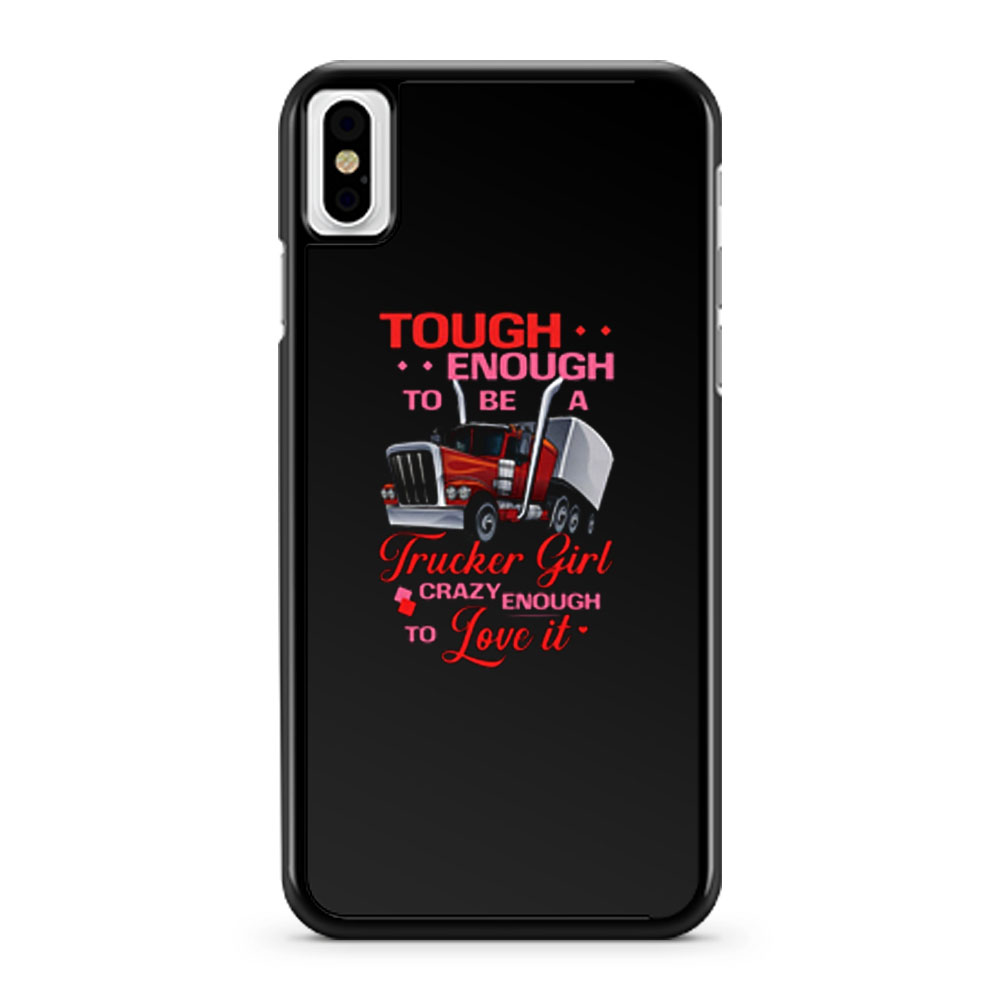 Tough Enough To Be A Trucker Girl iPhone X Case iPhone XS Case iPhone XR Case iPhone XS Max Case