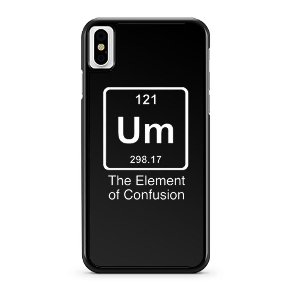 Um The Element Of Confusion iPhone X Case iPhone XS Case iPhone XR Case iPhone XS Max Case