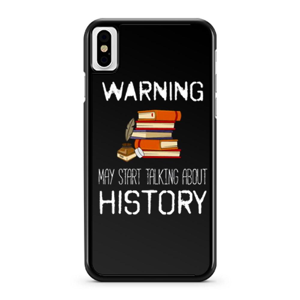 Warning May Start Talking Histor iPhone X Case iPhone XS Case iPhone XR Case iPhone XS Max Case