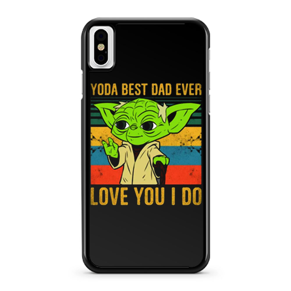 Yoda Best Dad Love You I Do Father Baby Yoda Funny Quotes Star Wars iPhone X Case iPhone XS Case iPhone XR Case iPhone XS Max Case