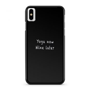 Yoga Now Wine Later iPhone X Case iPhone XS Case iPhone XR Case iPhone XS Max Case