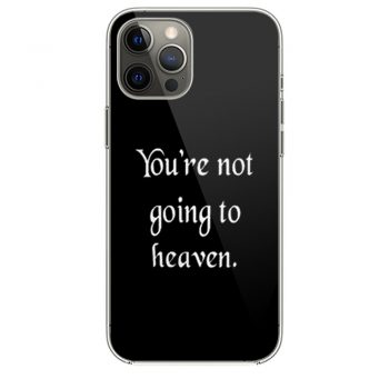 Youre not going to heaven atheist sarcastic humor iPhone 12 Case iPhone 12 Pro Case iPhone 12 Mini iPhone 12 Pro Max Case