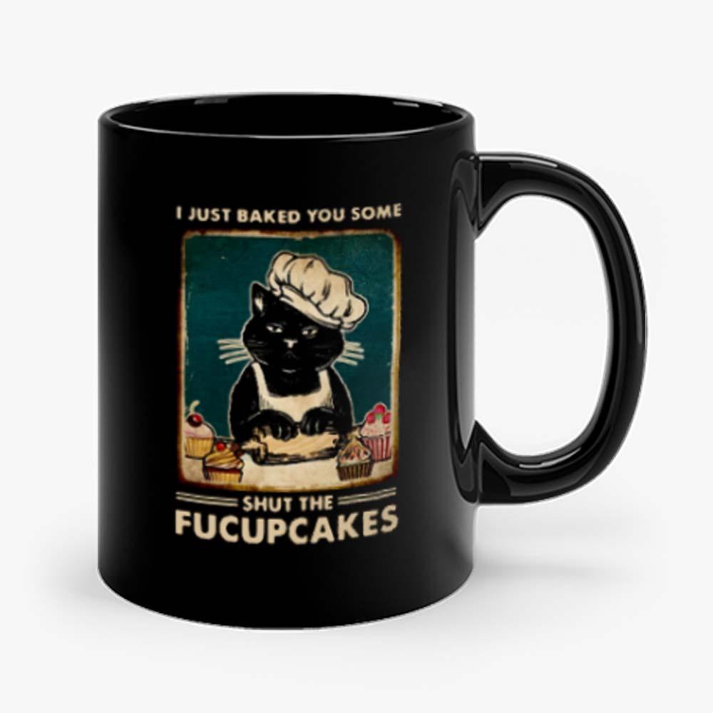 Cat I Just Baked You Some Shut The Fucupcakes Mug