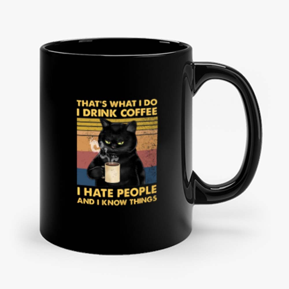 Cat Thats What I Do I Drink Coffee I Hate People And I Know Things Mug
