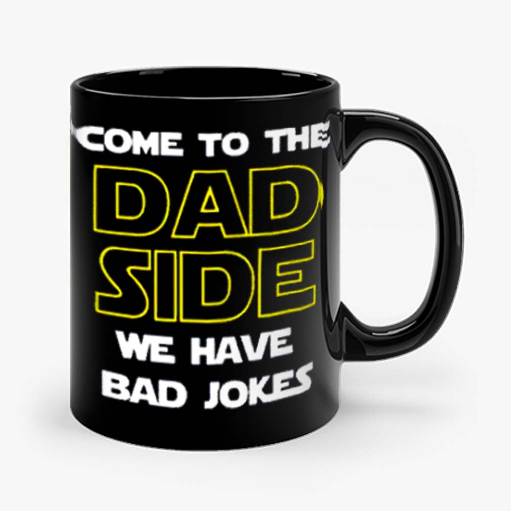 Come To The Dad Side We Have Bad Jokes Fathers Day Mug
