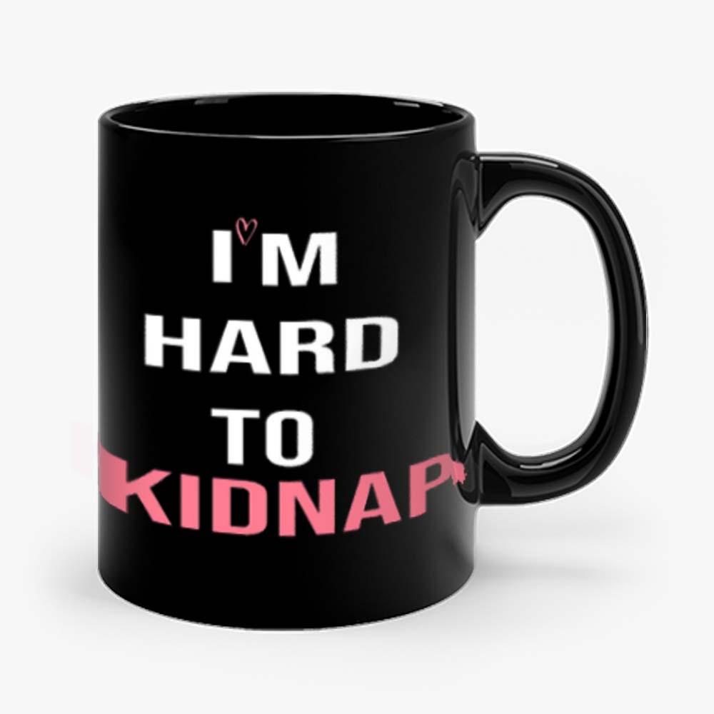 Copy Of Im Hard To Kidnap Funny Qoutes Mug