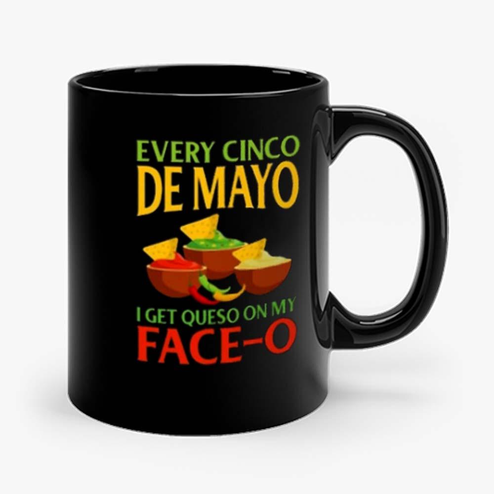 Every Cinco De Mayo I Get Queso On My Face O Mug