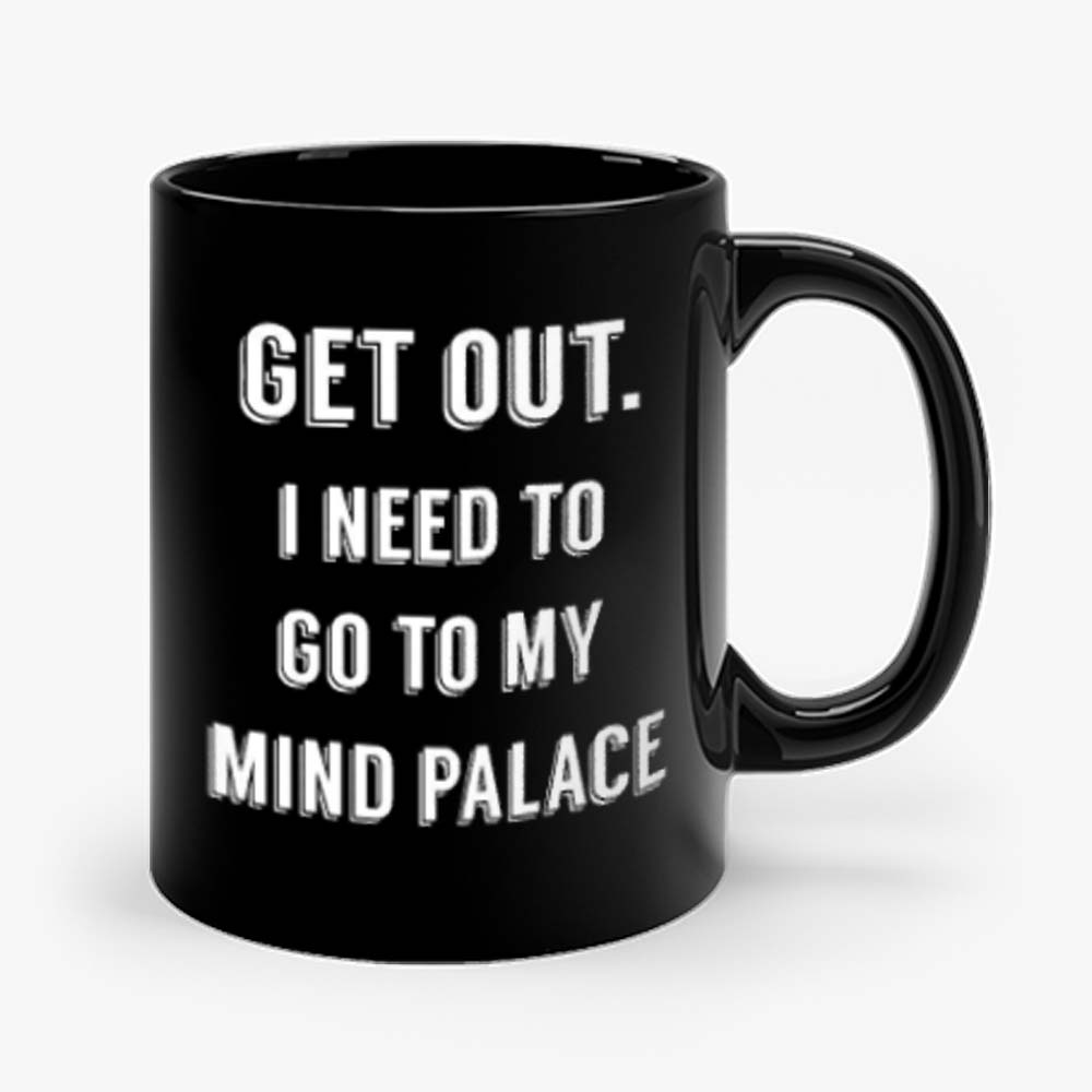 Get Out I need to go to my mind palace quote Mug