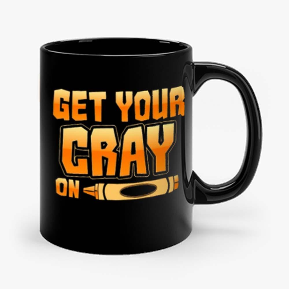 Get Your Cray On Funny Teacher Crayon Mug