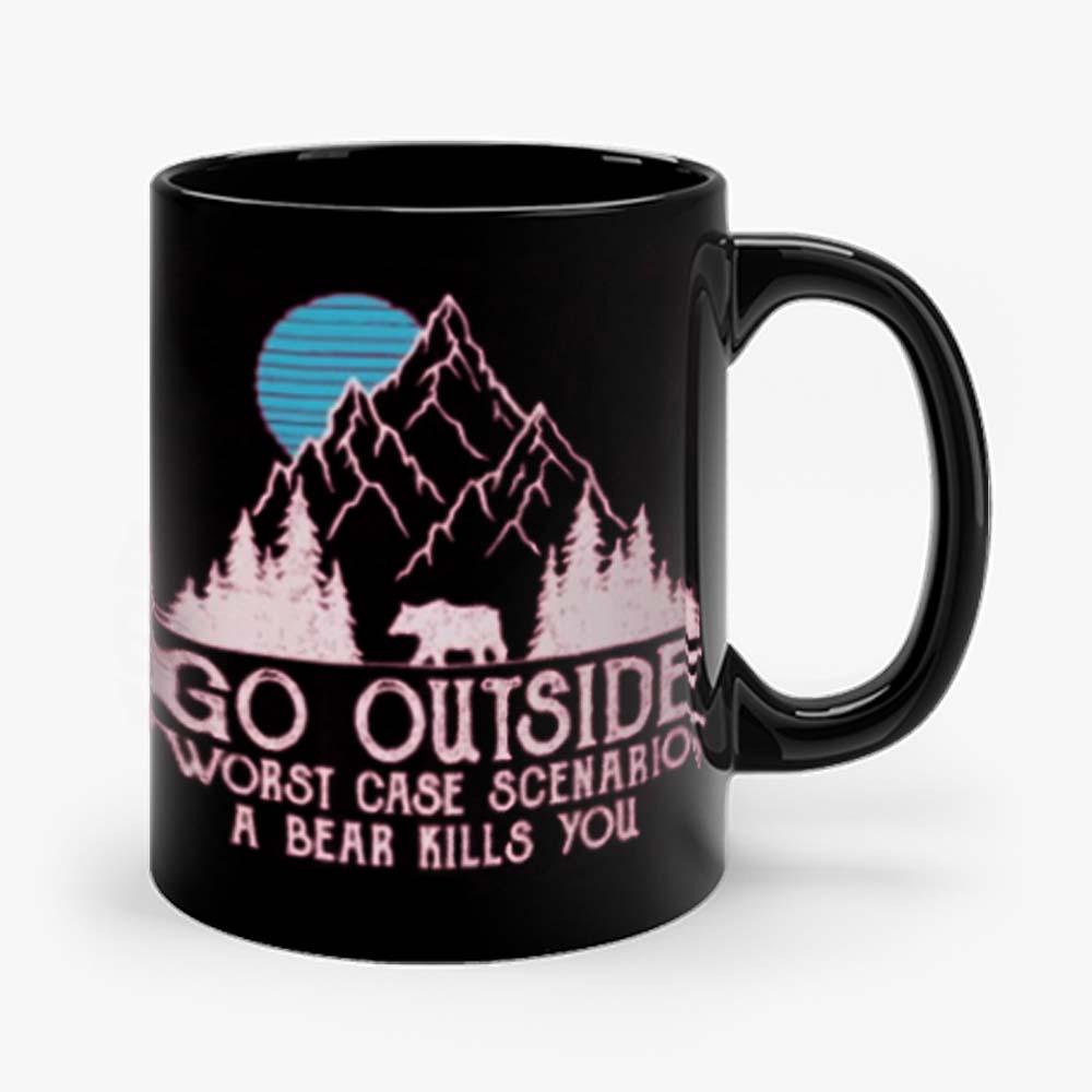 Go Outside Worst Case Scenario A Bear Kills You Mug