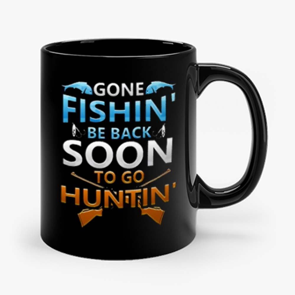 Gone fishin be back soon to go huntin Mug
