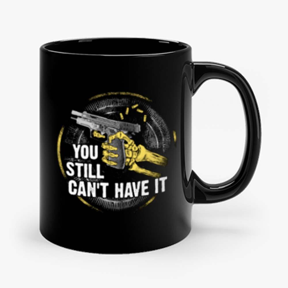 Gun Control You Still Cant have it Mug