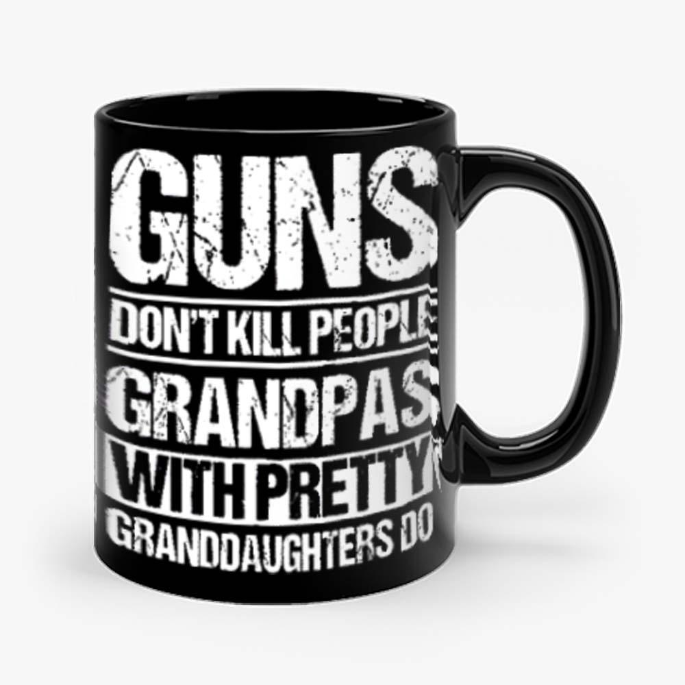 Guns Dont Kill People Grandpas With Pretty Grandaughters Do Mug