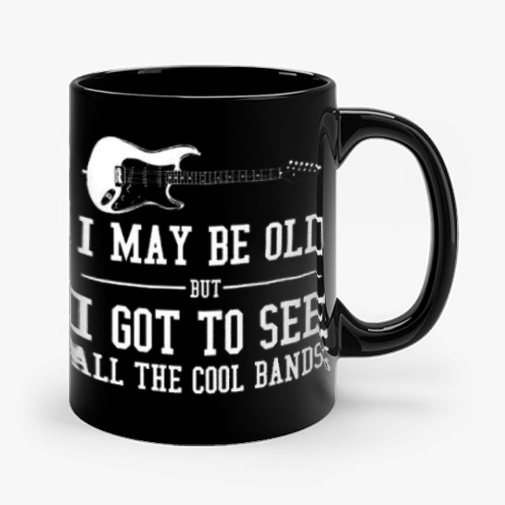 I May Be Old But I Got To Mug