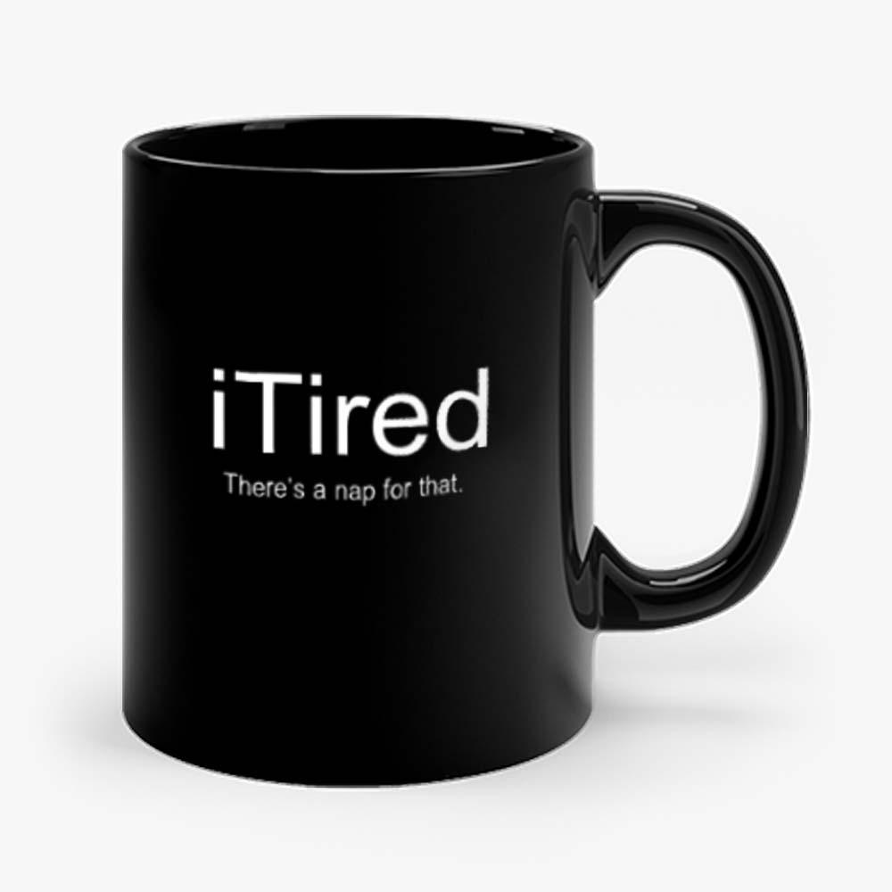 I Tired Funny Mug
