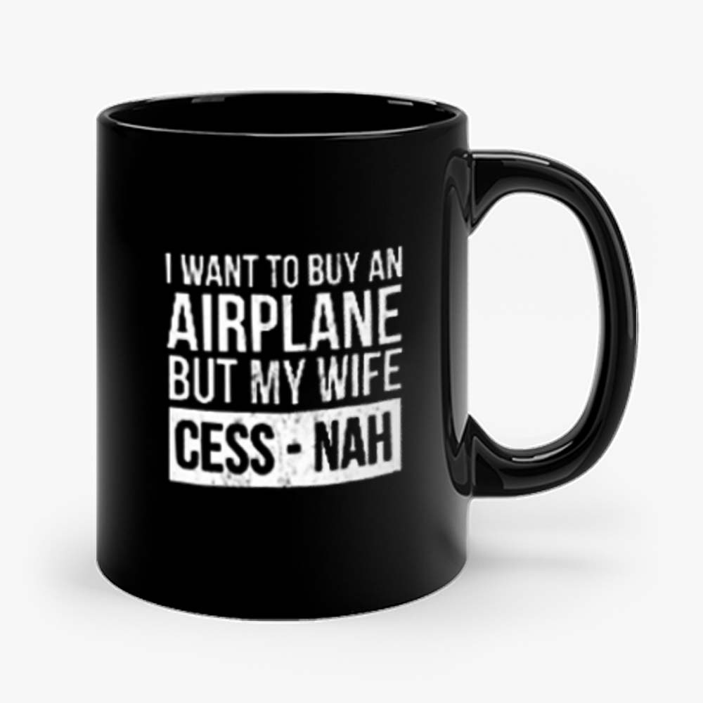 I Want To Buy An Airplane But My Wife Ces Nah Mug