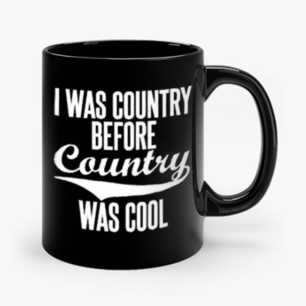 I Was Country Before Country Was Cool Mug