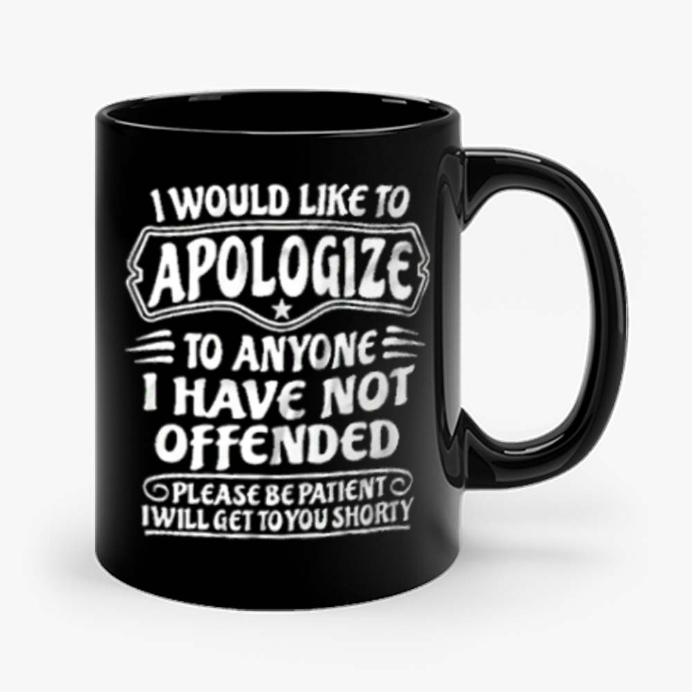 I Would Like To Apologize To Anyone I Have Not Offended Sarcasm Mug